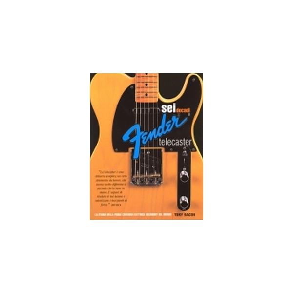Fender - Tony Bacon - Sei Decadi di Fender Telecaster