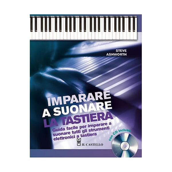 Il Castello Editore - Ashworth S. - Imparare a suonare la tastiera (9788880397434)
