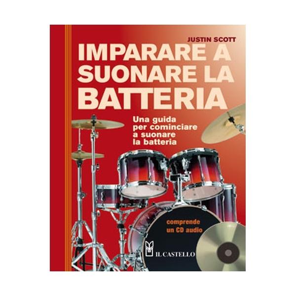 Il Castello Editore - Scott J. - Imparare a suonare la Batteria (9788880397427)