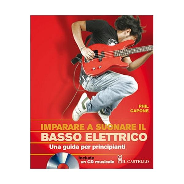 Il Castello Editore - Capone P. - Imparare a suonare il basso elettrico (9788880398820)