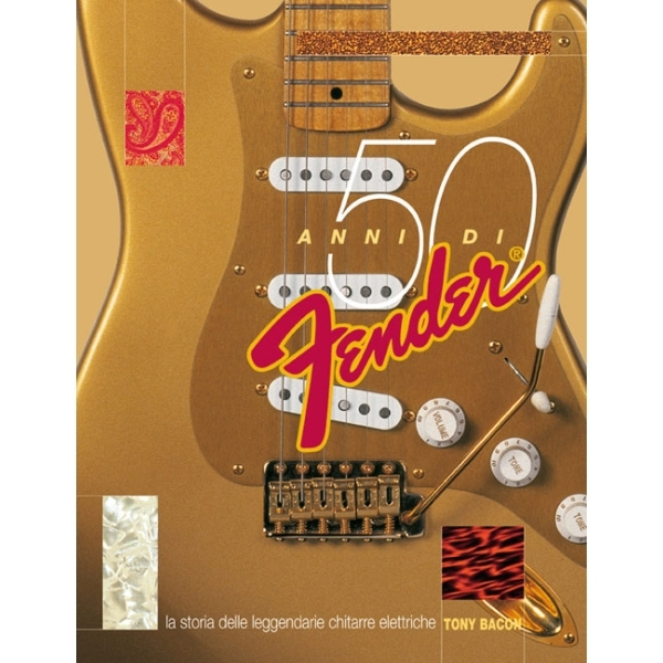 Fender - Tony Bacon - 50 Anni di Fender