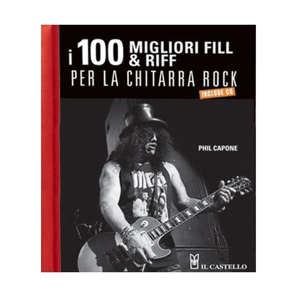 Il Castello Editore - Capone P. - 100 Riff e Fill per la Chitarra Rock (9788865202630)