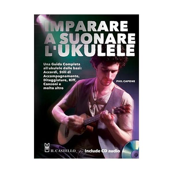 Il Castello Editore - Capone P. - Imparare a suonare l'Ukulele (9788865200315)