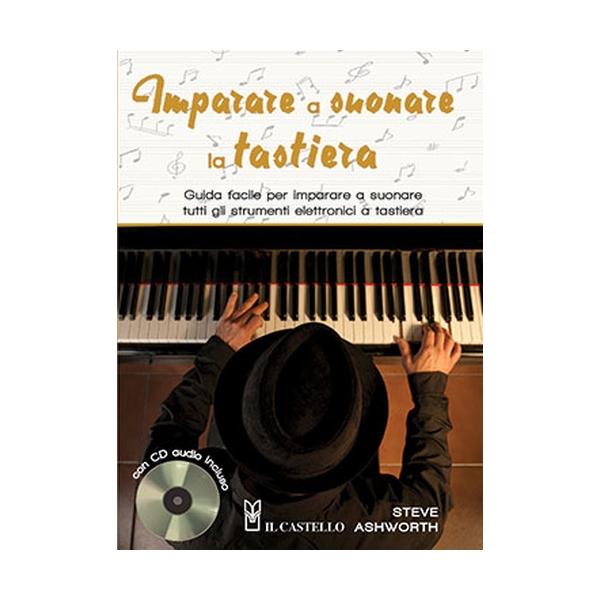 Il Castello Editore - Steve Ashworth - Imparare a Suonare la Tastiera (9788865208069)